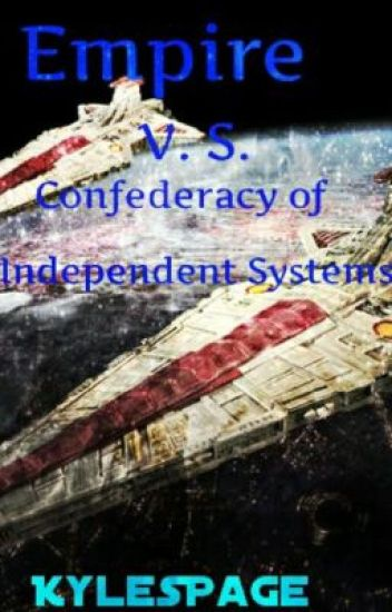 Empire V S  Confederacy of Independent Systems - Alien - Wattpad