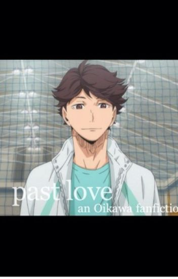 Past Love (a Haikyuu!! fanfiction) Oikawa Tooru x Reader