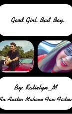 Good Girl. Bad Boy. (Austin Mahone fan-fiction) by katielyn_m