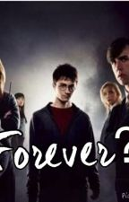 Forever? by Harrypotterislife934