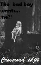 The bad boy wants...me?! by crossroad_idjit