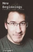 New Beginnings ~ A Markiplier x Reader Fanfiction by Enigmel