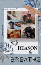 My Reason To Breathe by -peachyrosez-