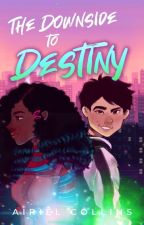 The Downside to Destiny  by melaninwritings