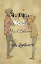 Ms. Bitter meets Mr. Babaero by xInahmoratax