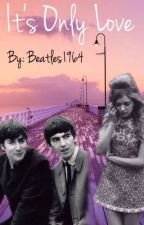 It's Only Love by Beatles1964