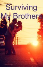 Surviving My Brothers (on hold) by Maddison765