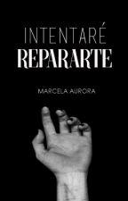 Intentaré Repararte. by anamarcela_