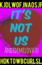 It's not us by andidemilovato