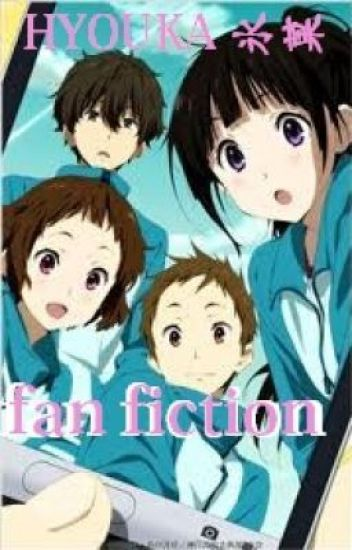 Hyouka 氷菓  SEASON 2  (FAN FICTION)