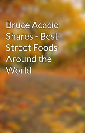 Bruce Acacio Shares - Best Street Foods Around the World by BruceAcacio