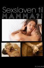Sexslaven til Mamma by mafiaus