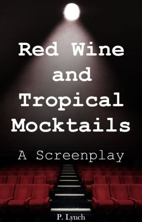 Red Wine and Tropical Mocktails: A Screenplay [Complete] by lionobsession
