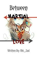 Between Martial and Love by Obi_Zad