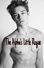 The Alpha's Little Rogue by One_Random_Girl