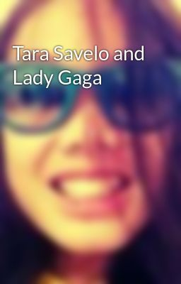 Tara Savelo and Lady Gaga