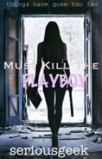 Kill the Playboy by seriousgeek