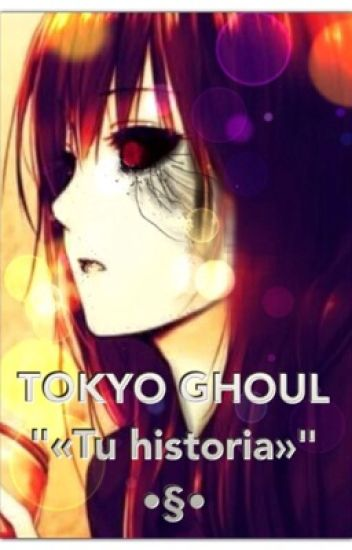 Tokyo Ghoul «Tu Historia»