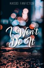 I won't do it {kaisoo fanfiction} EDITING by Asteraoth