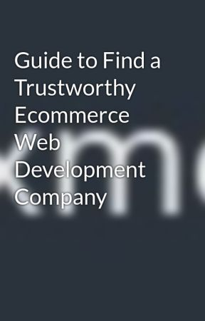Guide to Find a Trustworthy Ecommerce Web Development Company by customcrms