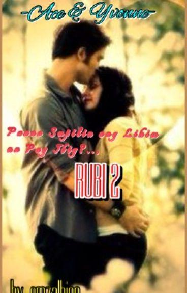 RUBI 2...Paano Supilin ang Lihim na Pag Ibig...by...emalbino
