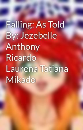 Falling: As Told By: Jezebelle Anthony Ricardo Laurena Tatiana Mikado by magicrain