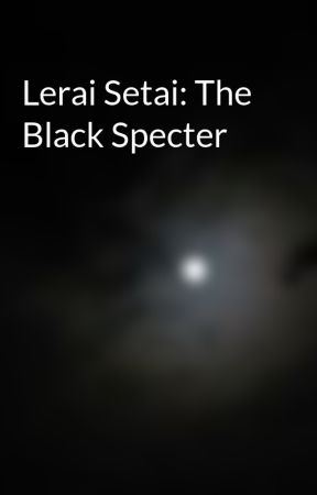 Lerai Setai: The Black Specter by BTSmith