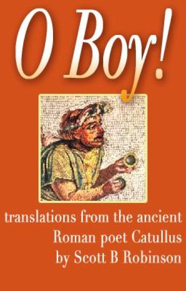 O Boy! - translations from the ancient Roman poet Catullus by ScottRobinson