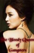 The Bloody Queen of Gangsters by xmsidontcare