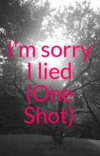I'm sorry I lied (One Shot) by FirstComeFirstLove