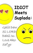 Idiot Meets Suplada : Galit Daw Si Lord Dahil In-Love ako Sa'yo by SamAdrianHeart
