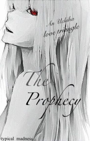 The Prophecy | Uchiha Love Triangle ❥