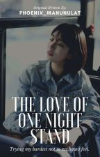 The Love Of One Night Stand (R18) by phoenix_manunulat