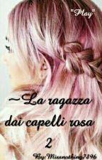 -La ragazza dai capelli Rosa 2- by MissNothing7896