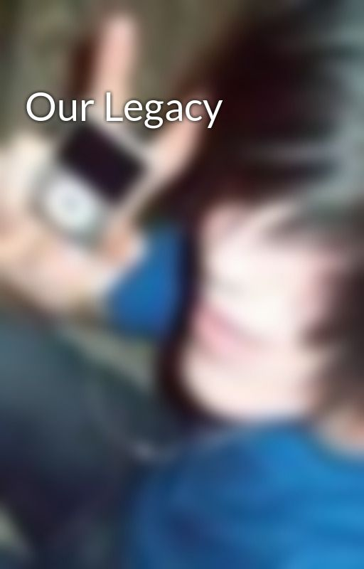 Our Legacy by luke_is_here