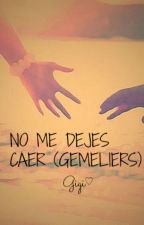No me dejes caer (Gemeliers) {Finalizada} by arireeses