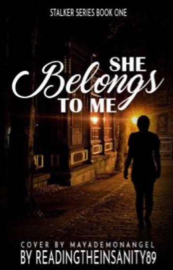 She Belongs to Me [A Stalker Series]