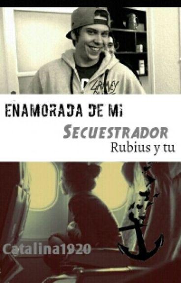 Enamorada de mi Secuestrador (Rubius y tu) *Hot* EDITANDO