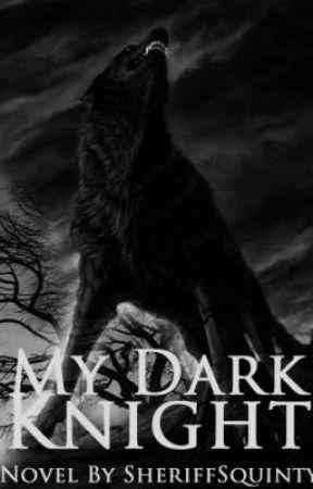 My Dark Knight (COMPLETED) - Chapter 9 - Wattpad
