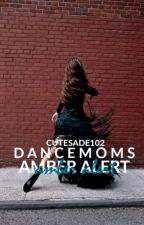 Amber Alert • Dance Moms by cutesade102