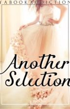 Another Selection (Book 1 in The Selection Fanfiction series) by yabookaddiction