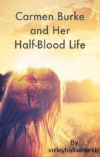 Carmen Burke and Her Half-Blood Life by clairemc16