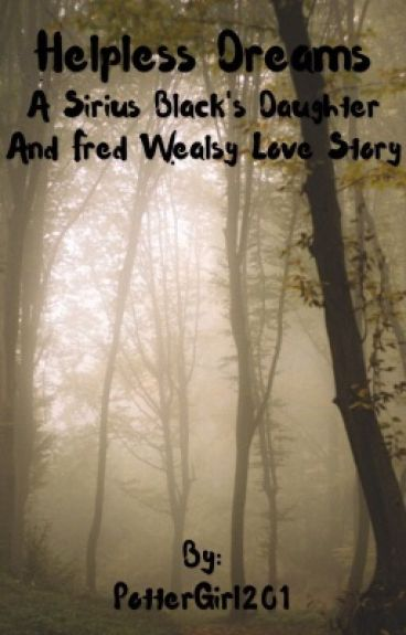 Helpless Dreams (A Sirius Black daughter and Fred Weasley love story)