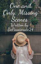 One and Only: Missing Scenes by BePassionate24