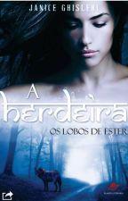 A HERDEIRA - Os Lobos de Ester - Livro 1 by JaniceGhisleri