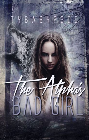 The Alpha's Bad Girl (On Hold Until Summer 2016)