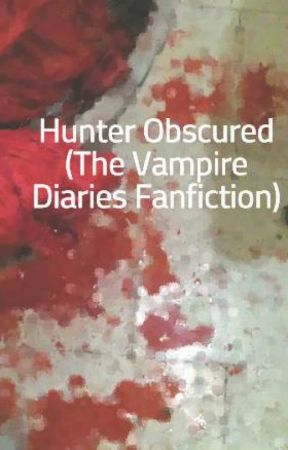 Hunter Obscured (The Vampire Diaries Fanfiction) by redmoon9607