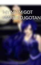MY MOM GOT MARRIED,IGOTANEWBORTHER,DIDIMENTIONMOMMARRIDANALPHA by pinkangelofdarkness