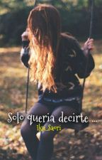 Solo Quería Decirte ... by Iku_Saori