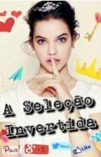 A Seleção Invertida. by JulietDreams